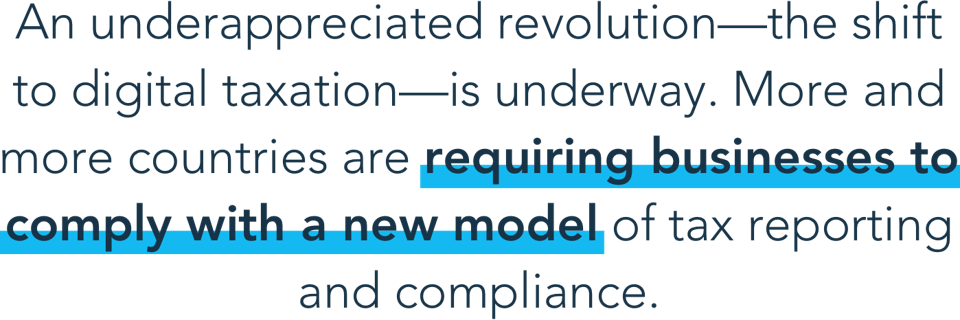 Aliarvostettu vallankumous - siirtyminen digitaaliseen verotukseen - on käynnissä. Yhä useammat maat vaativat yrityksiä noudattamaan uutta veroilmoitus- ja noudattamismallia.
