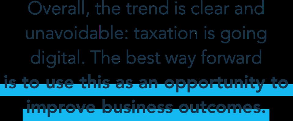 Yleisesti ottaen suuntaus on selvä ja väistämätön: verotus on digitaalista. Paras tapa edetä on käyttää tätä mahdollisuutta parantaa liiketoiminnan tuloksia.
