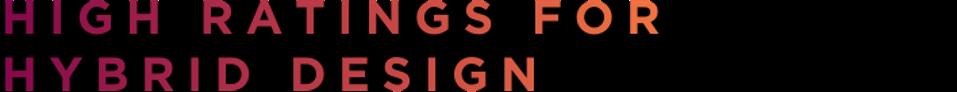 High Ratings For Hybrid Design