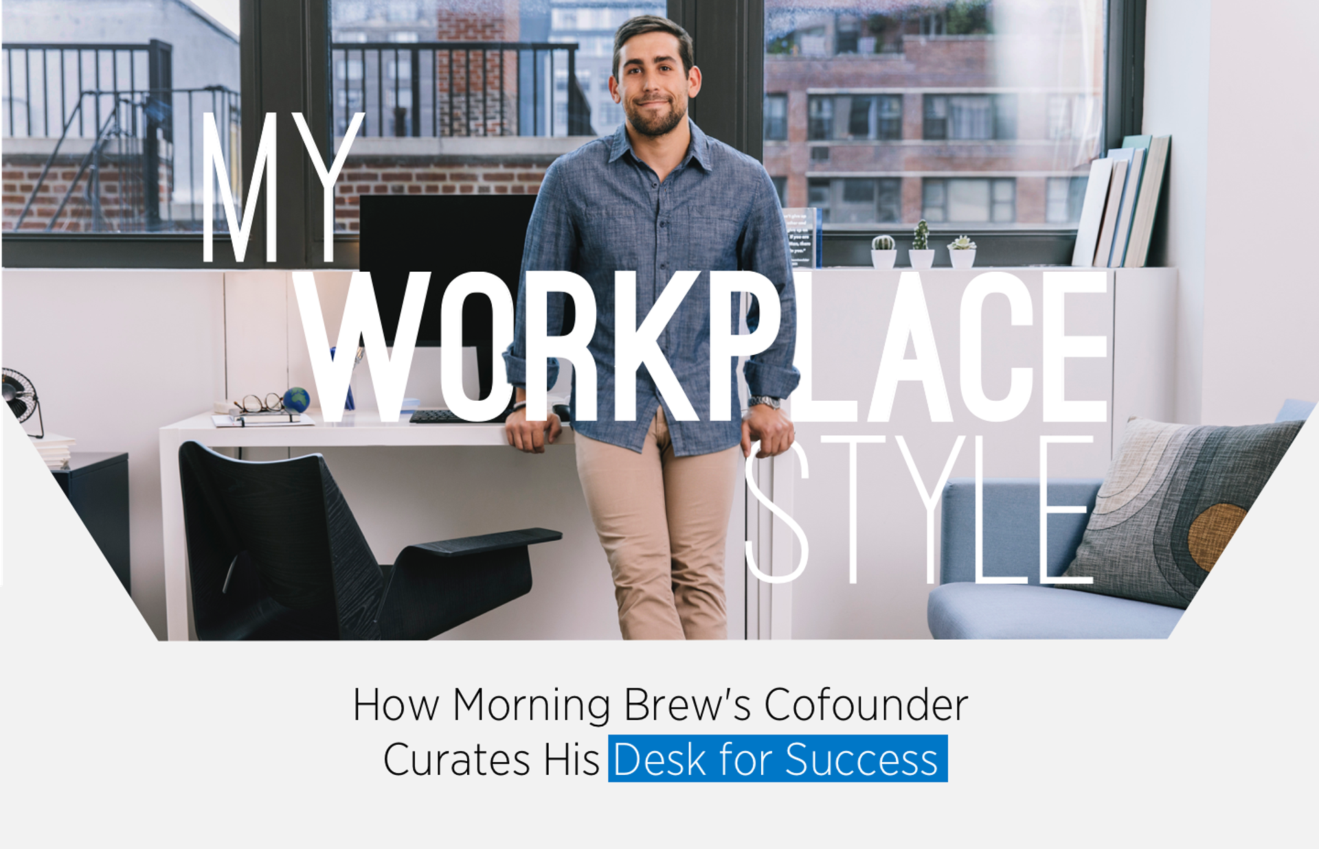 My Workplace Style: How Morning Brew's Cofounder Curates His Desk for Success
