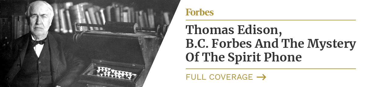 Thomas Edison, B.C. Forbes And The Mystery Of The Spirit Phone