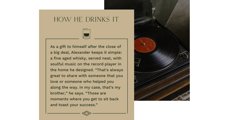 how he drinks it as a gift to himself after the close of a big deal a fine aged whisky served neat