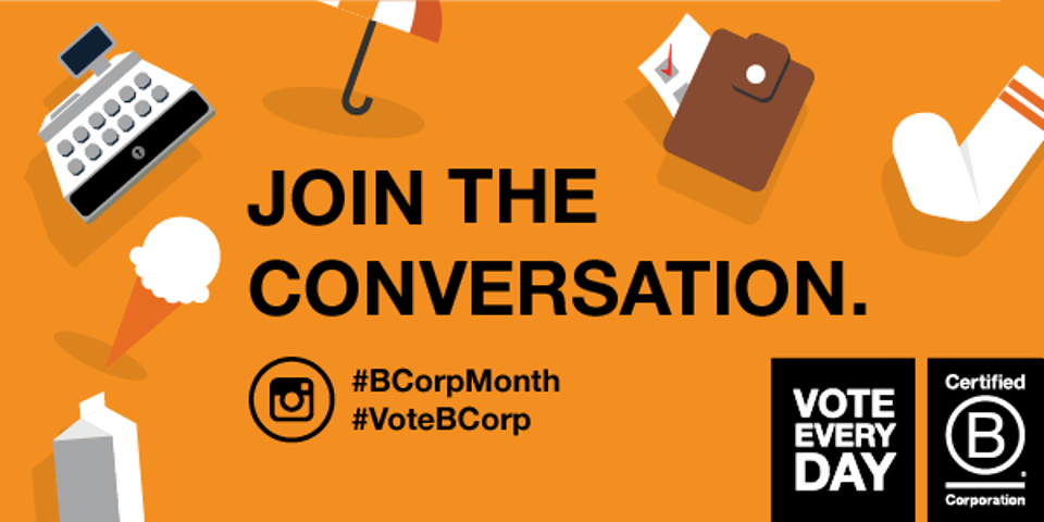 Certifying as a B Corp or buying from B Corps is a way to shape the future you want.