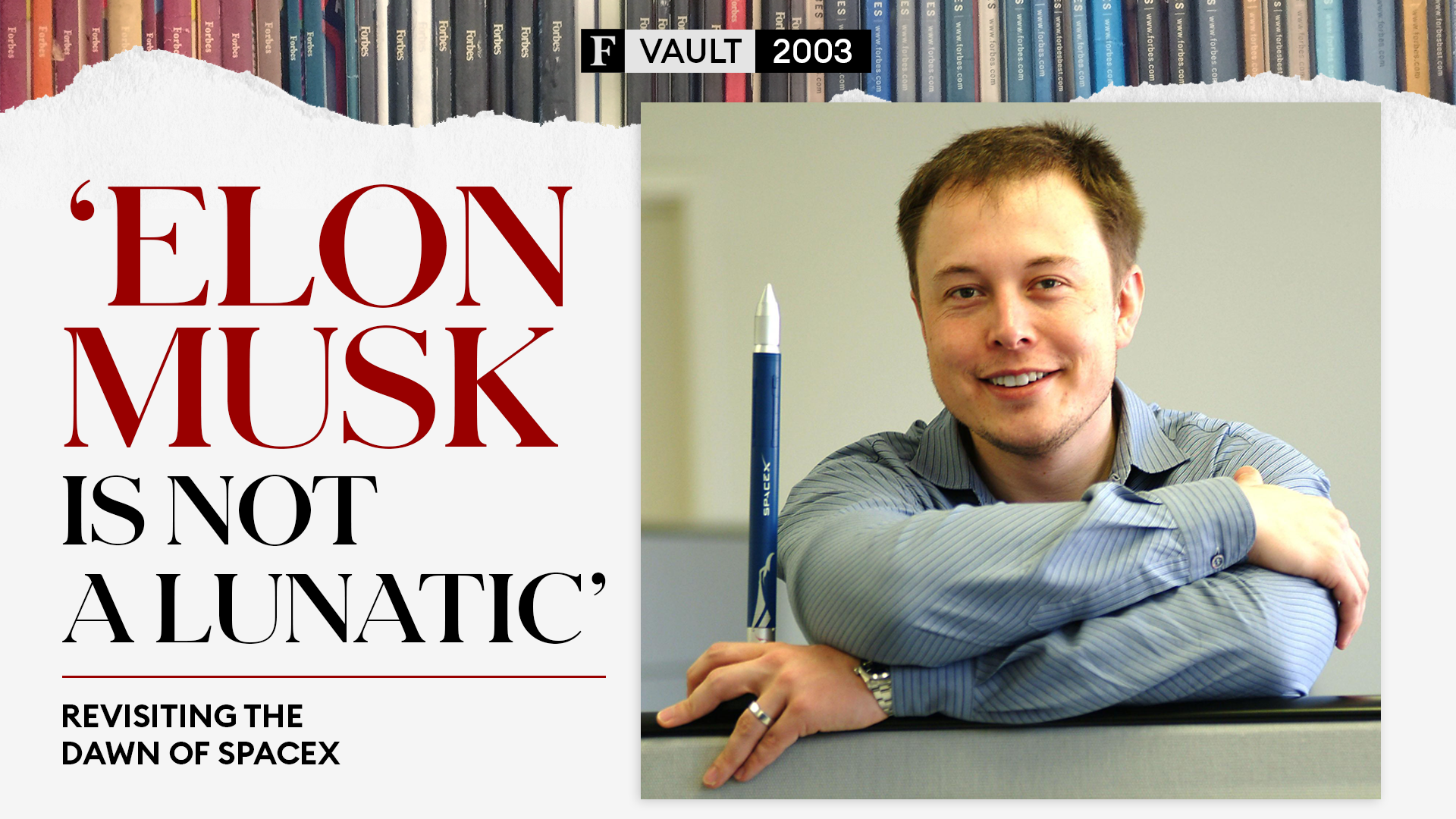 'Elon Musk Is Not A Lunatic': Revisiting The Dawn Of SpaceX