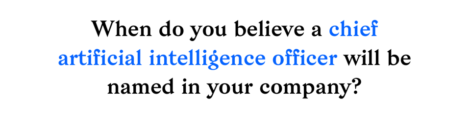 When do you believe a chief artificial intelligence officer will be named in your company