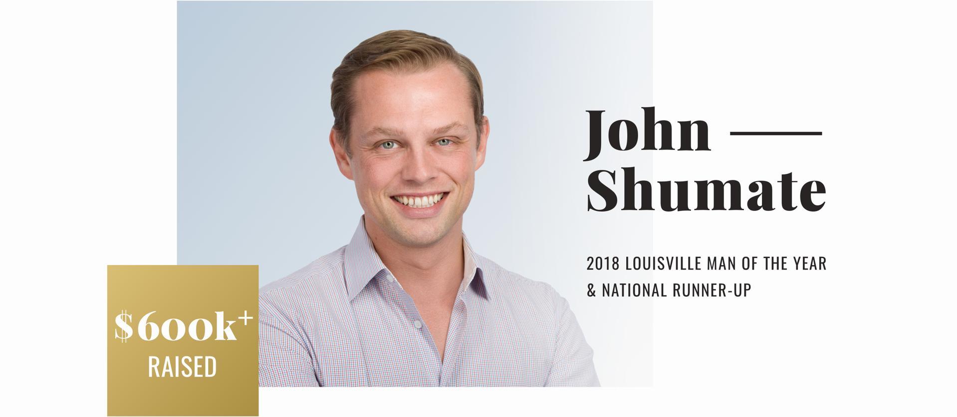 John Shumate, 2018 Louisville Man of the Year & National Runner-Up, over $600K Raised