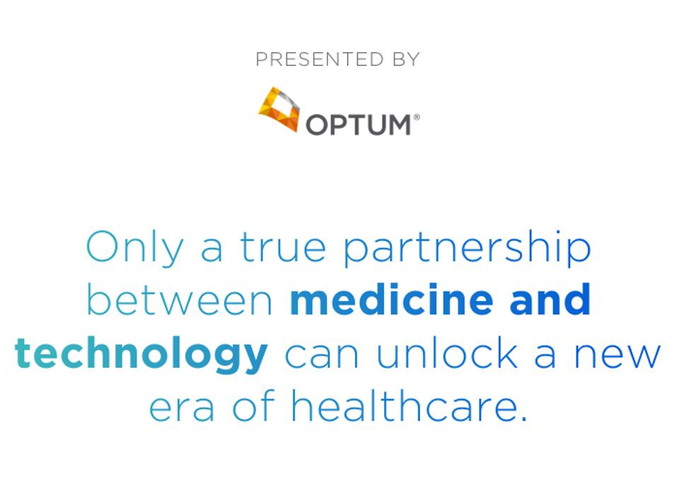 Presented By Optum. Only a true partnership between medicine and technology can unlock a new era of healthcare.