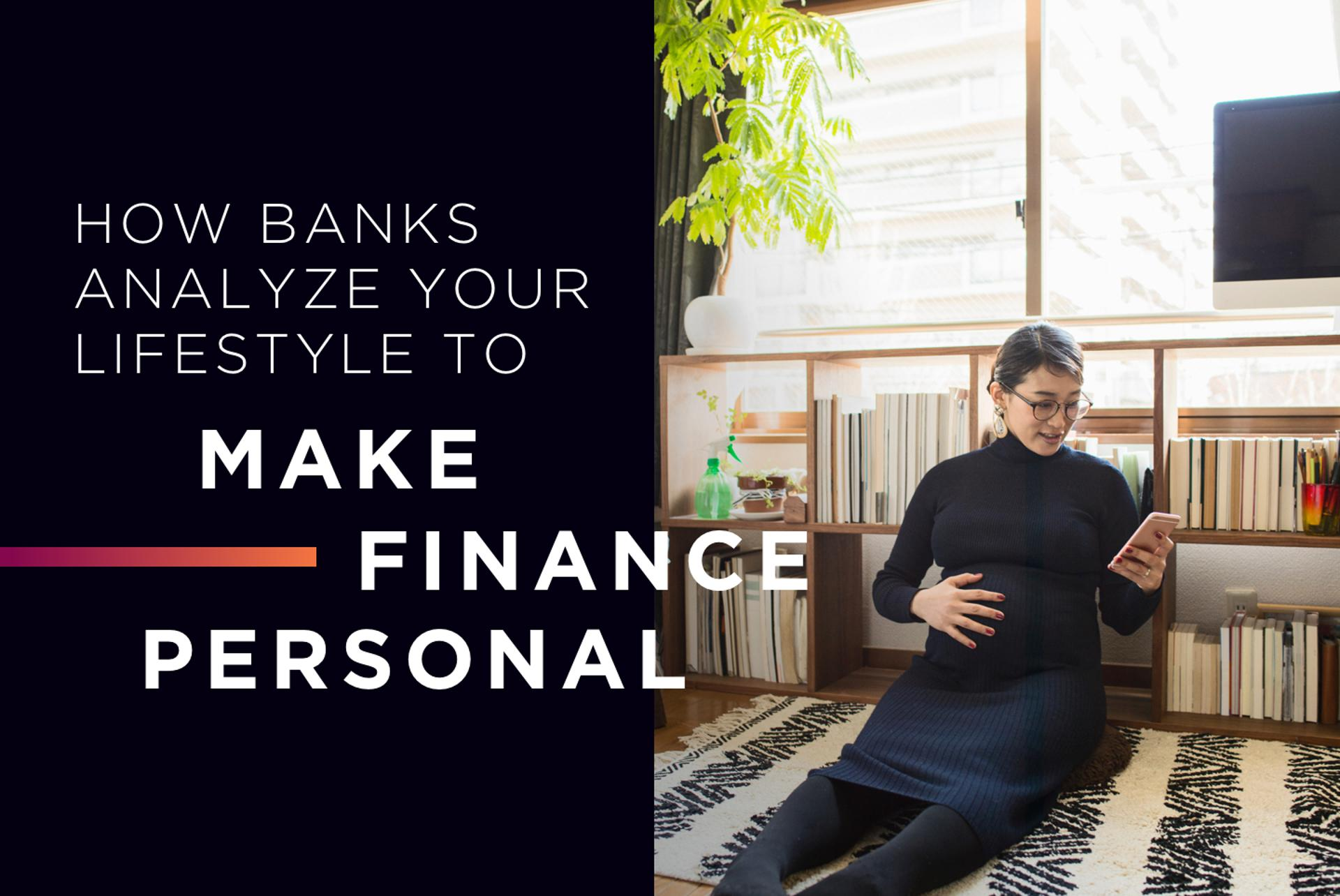 How Banks Analyze Your Lifestyle To Make Finance Personal