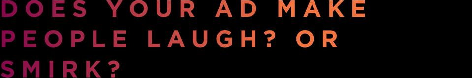 Does Your Ad Make People Laugh? Or Smirk?