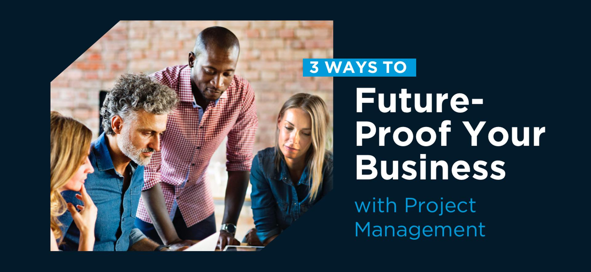 3 Ways To Future-Proof Your Business With Project Management