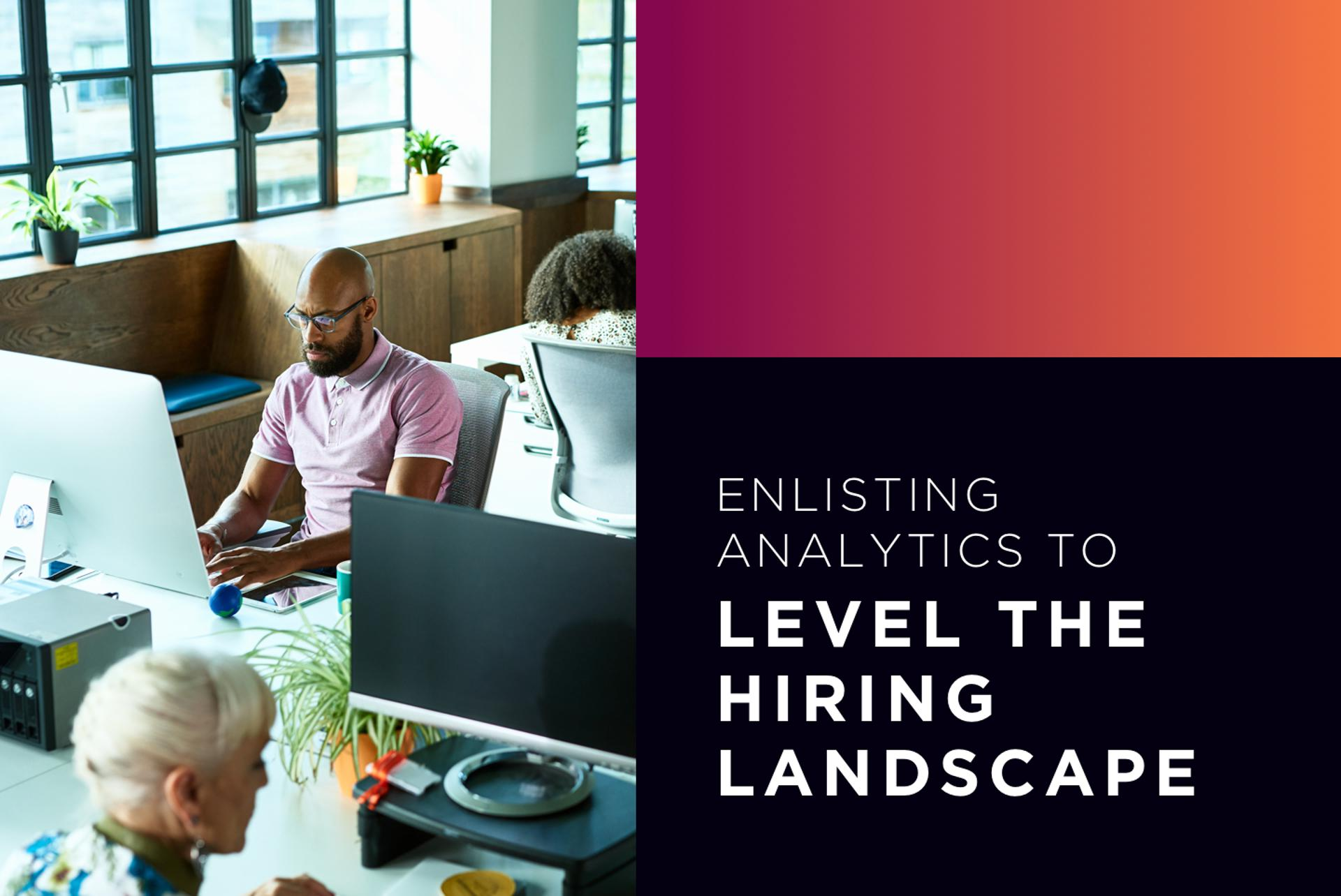 Enlisting Analytics To Level The Hiring Landscape