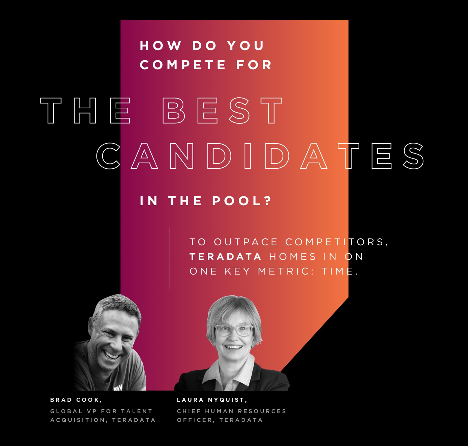 3. How Do You Compete For The Best Candidates In The Pool? To outpace competitors, Teradata homes in on one key metric: time.