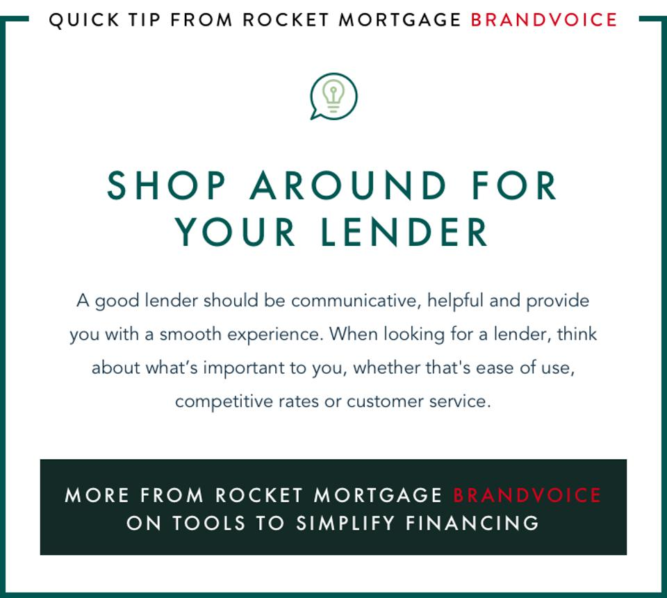 Shop around for your lender: A good lender should be communicative, helpful and provide you with a smooth experience. When looking for a lender, think about what's important to you, whether that's ease of use, competitive rates or customer service.