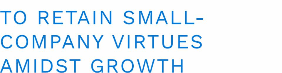 To Retain Small-Company Virtues Amidst Growth