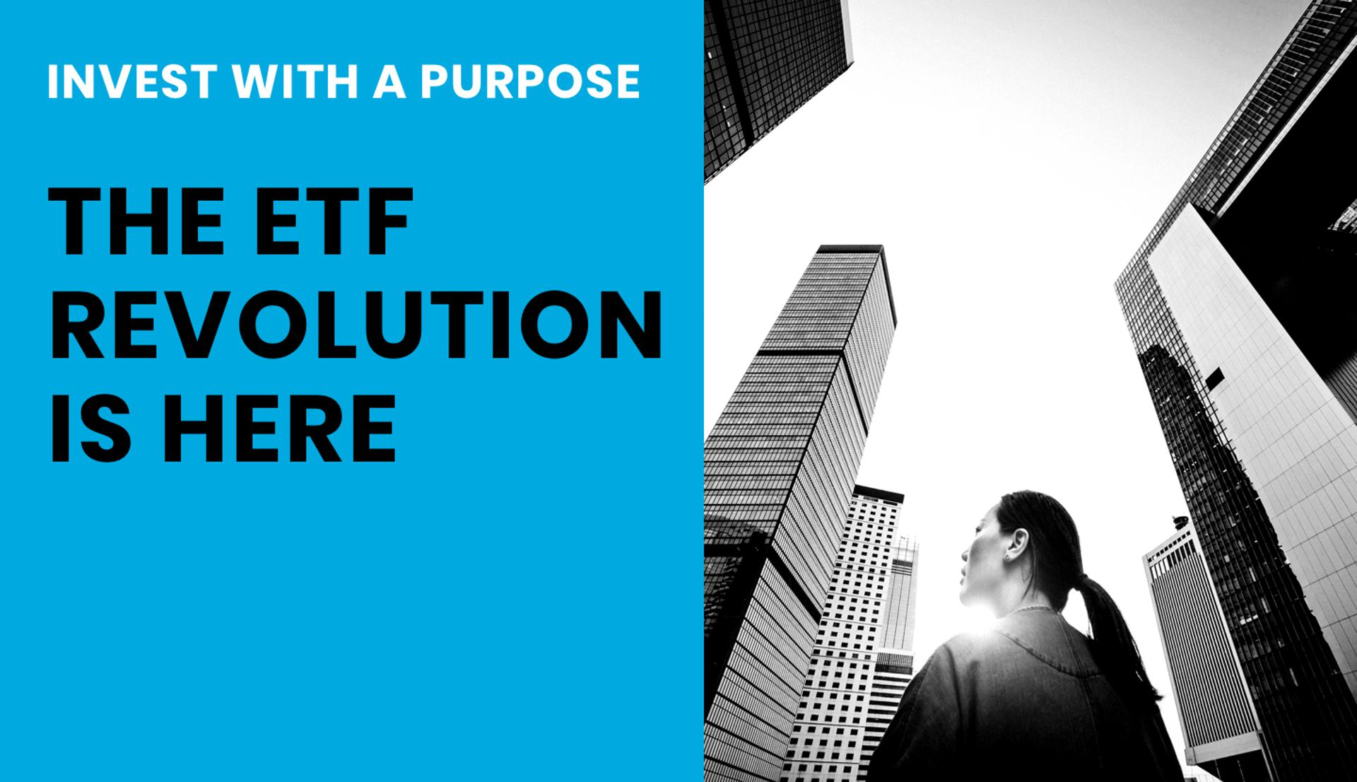 Invest With A Purpose: The ETF Revolution Is Here