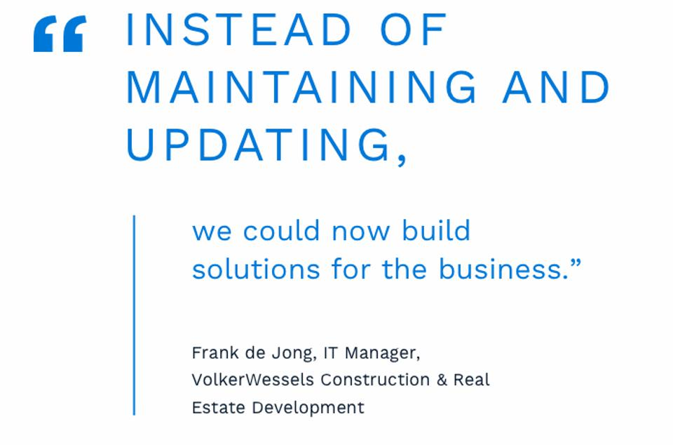 ″Instead of maintaining and updating, we could now build solutions for the business,″ says de Jong.
