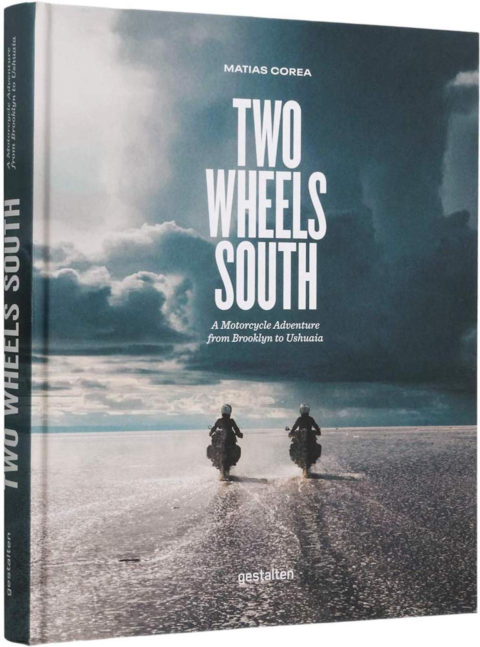 Two Wheels South: A Motorcycle Adventure from Brooklyn to Ushuaia by Matias Corea