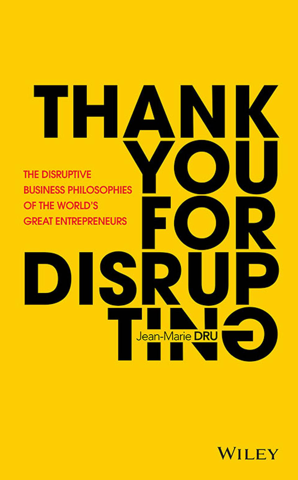 Thank You for Disrupting: The Disruptive Business Philosophies of The World's Great Entrepreneurs by Jean-Marie Dru