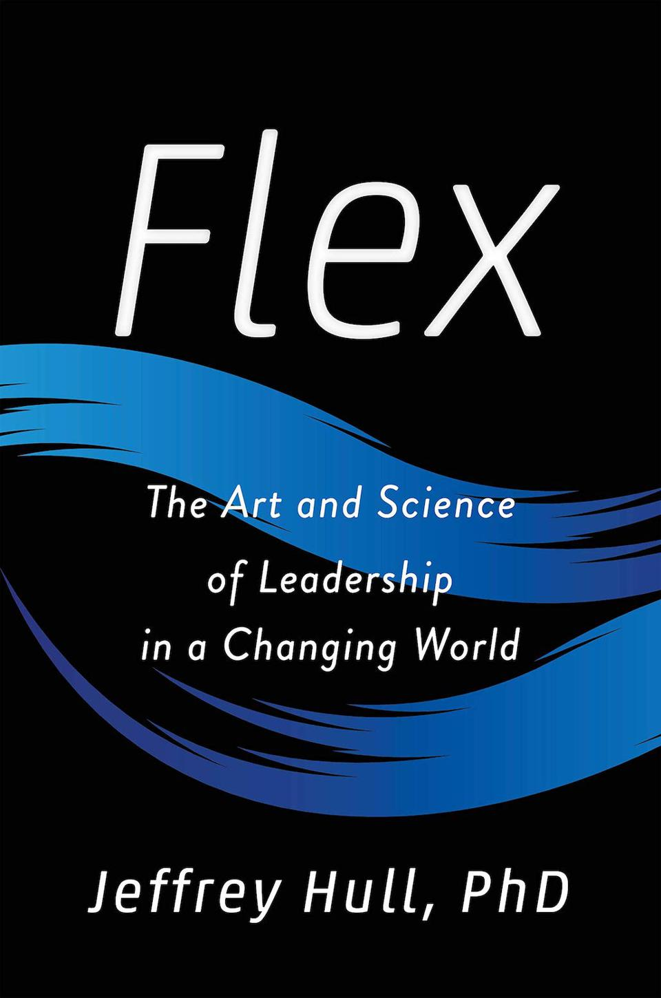 6. Flex: The Art and Science of Leadership in a Changing World by Jeffrey Hull