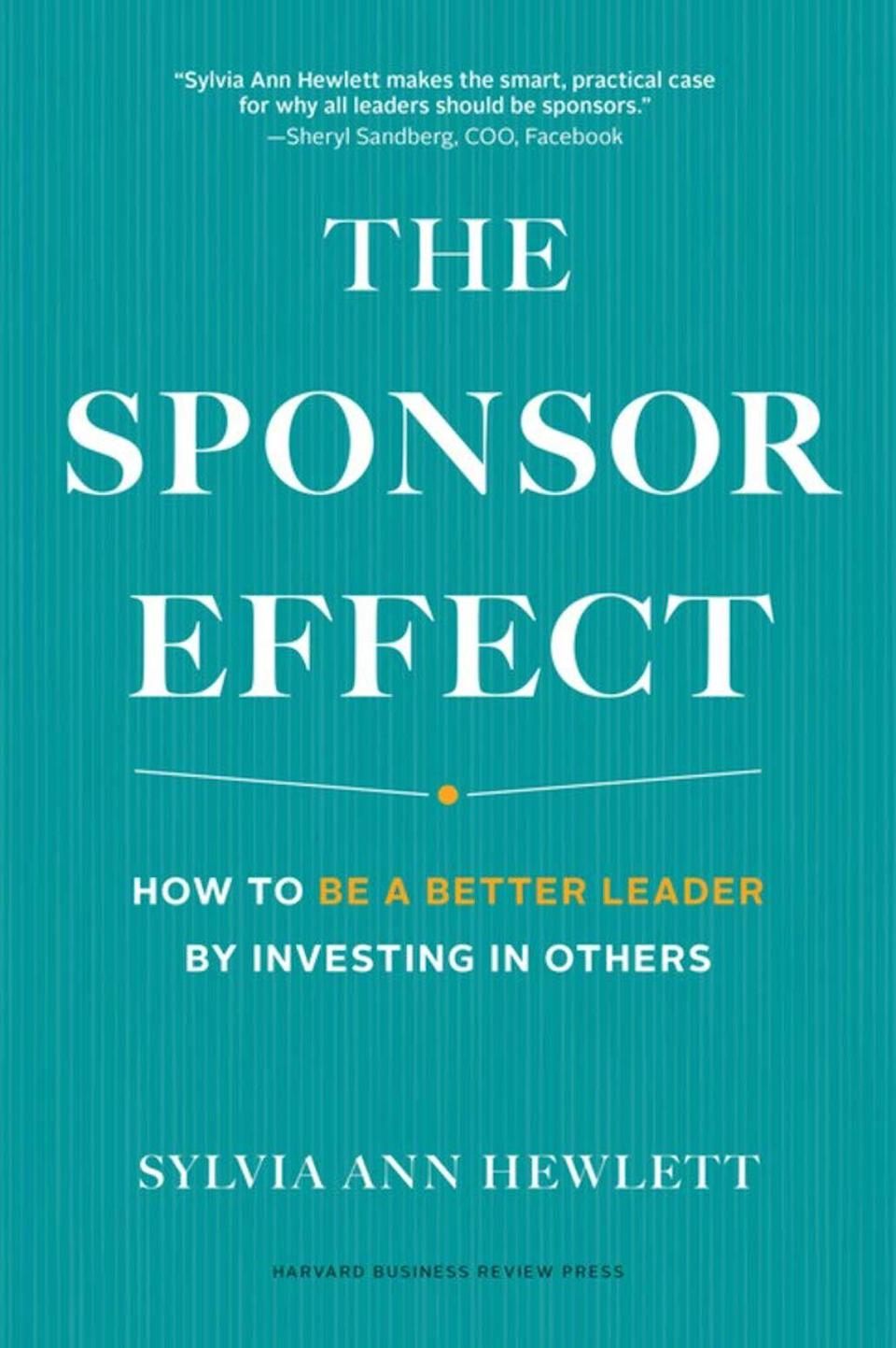 The Sponsor Effect: How to Be a Better Leader by Investing in Others by Sylvia Ann Hewlett