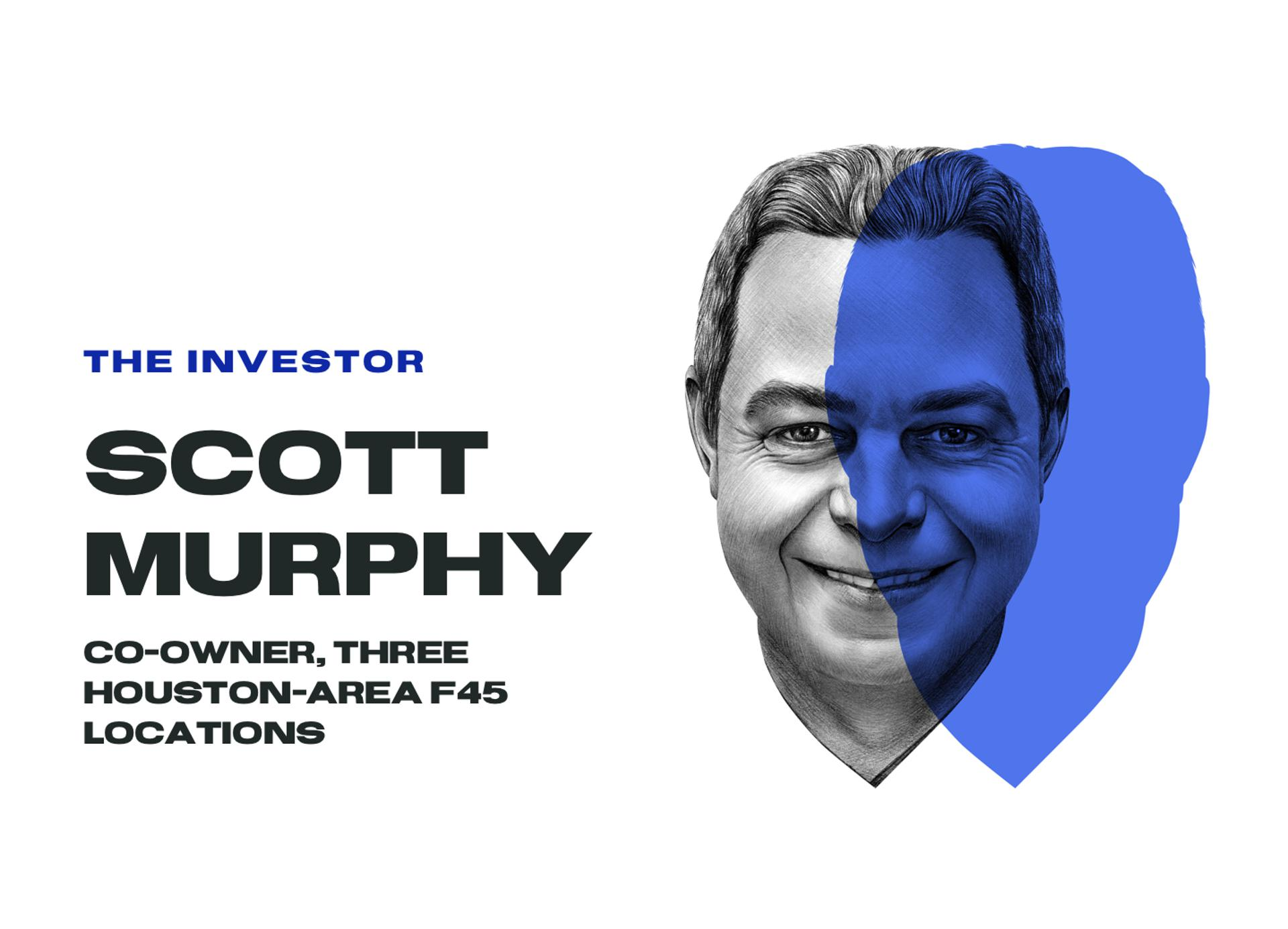The investor, Scott Murphy, co-owner, three Houston-area F45 locations