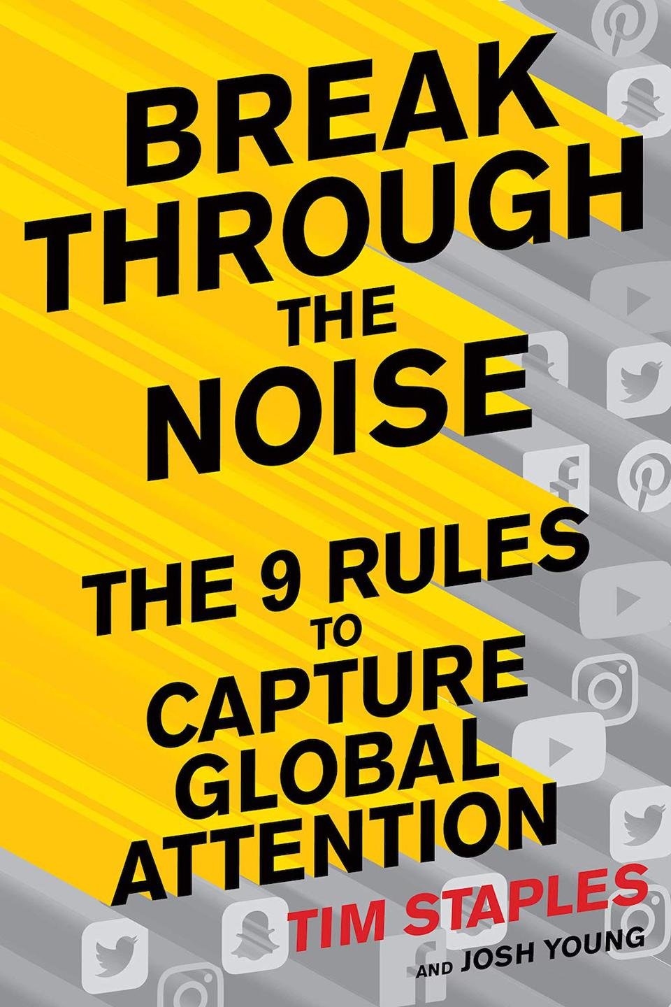 Break Through the Noise: The Nine Rules to Capture Global Attention by Tim Staples and Josh Young