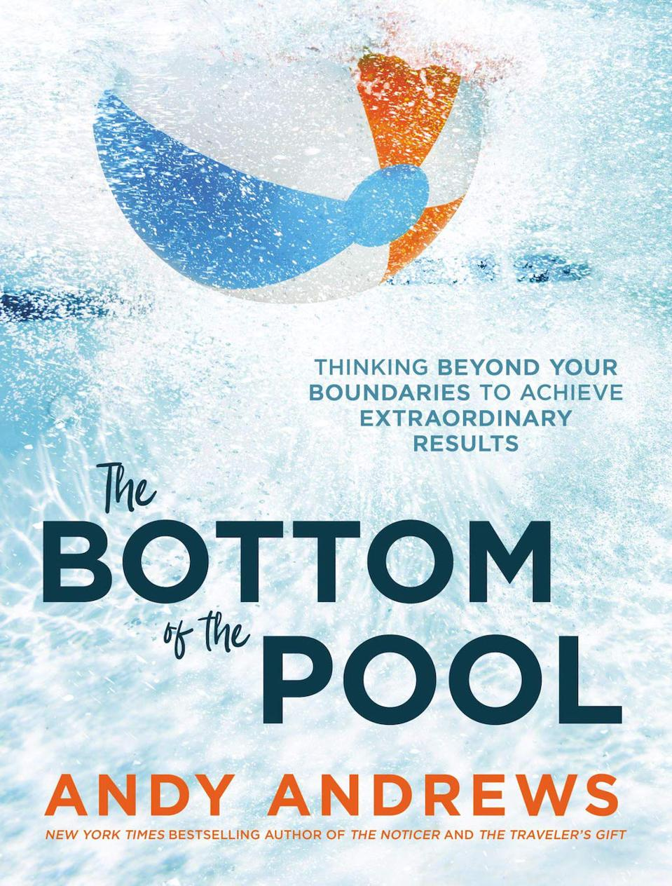 The Bottom of the Pool: Thinking Beyond Your Boundaries to Achieve Extraordinary Results by Andy Andrews