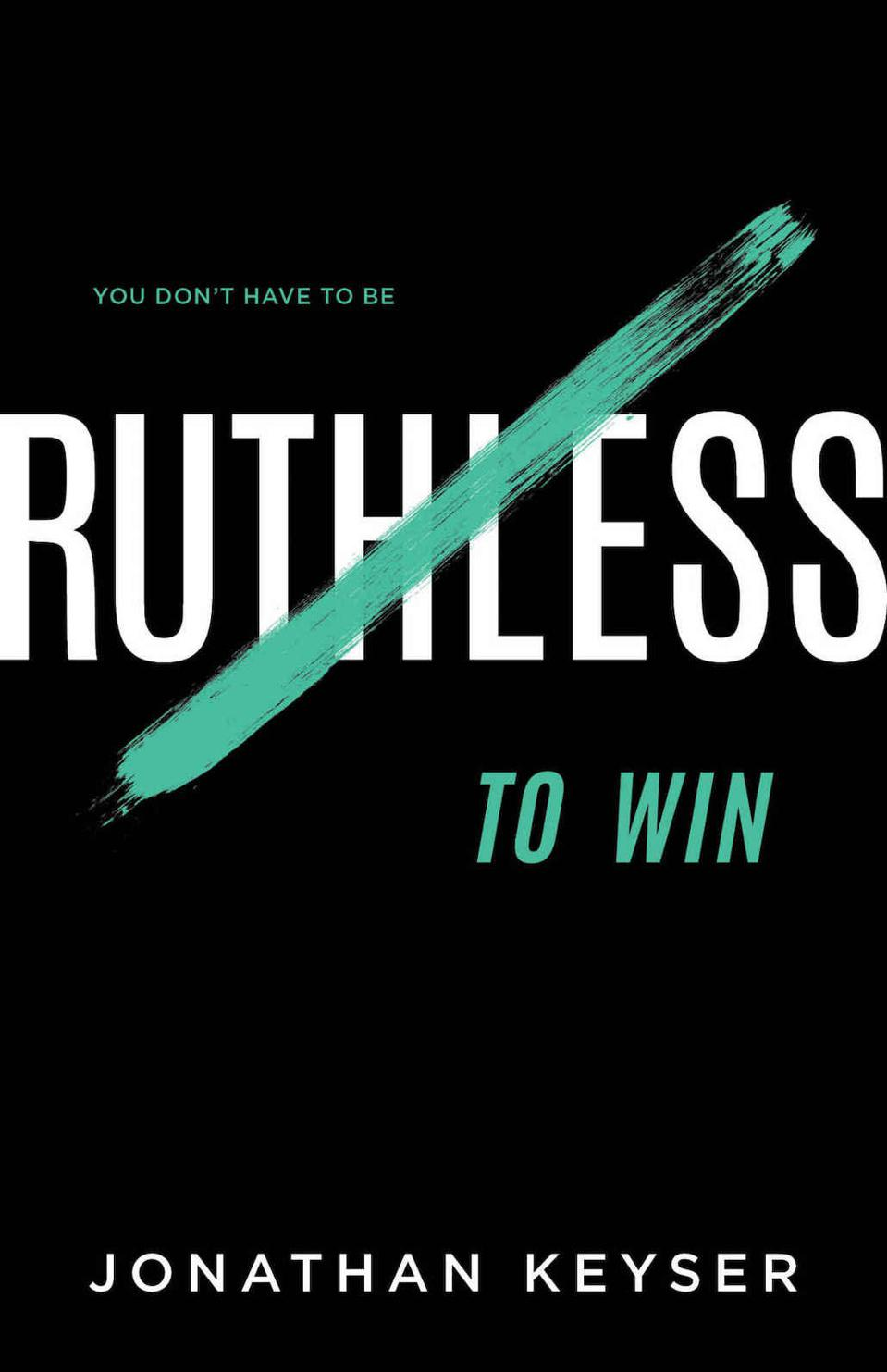 You Don't Have to Be Ruthless to Win: The Art of Badass Selfless Service by Jonathan Keyser