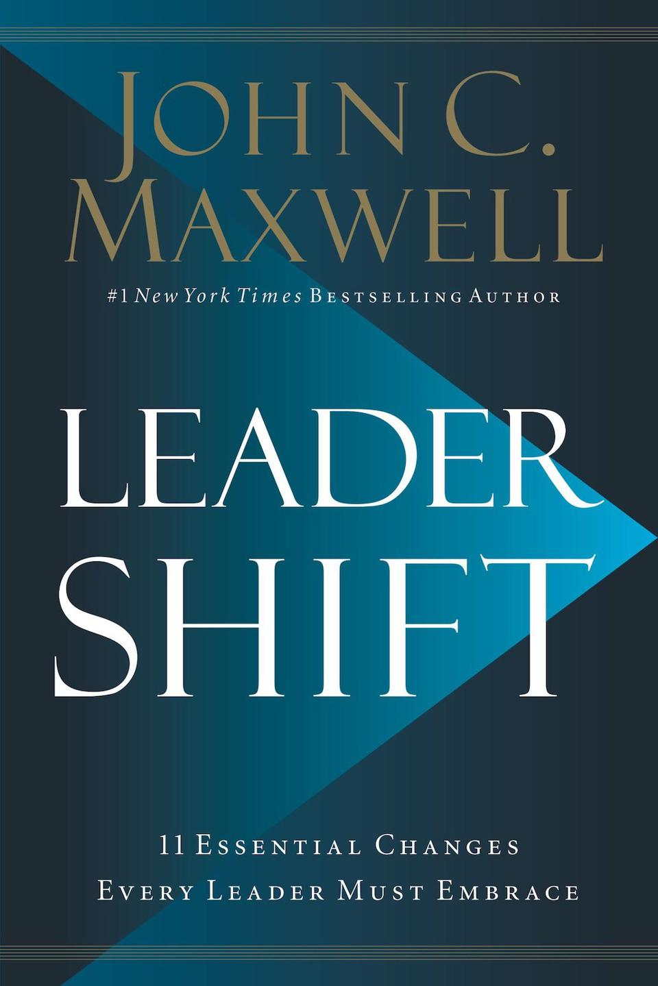 Leadershift: 11 Essential Changes Every Leader Must Embrace by John C. Maxwell