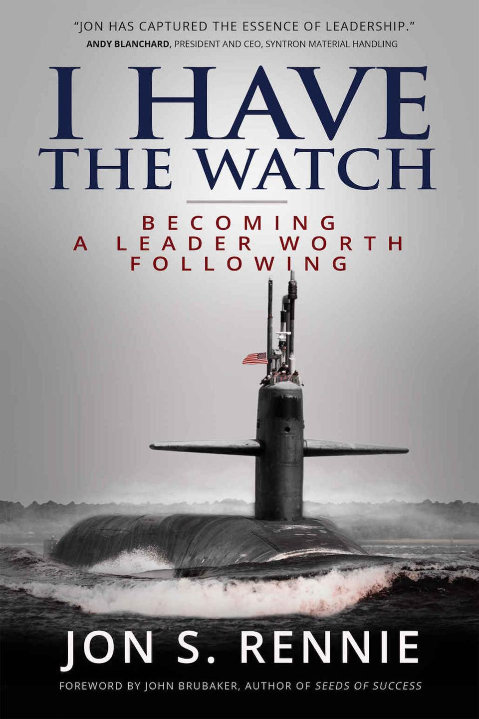 I Have the Watch: Becoming a Leader Worth Following by Jon S. Rennie