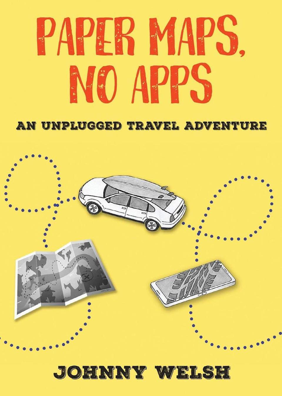 Paper Maps, No Apps: An Unplugged Travel Adventure by Johnny Welsh