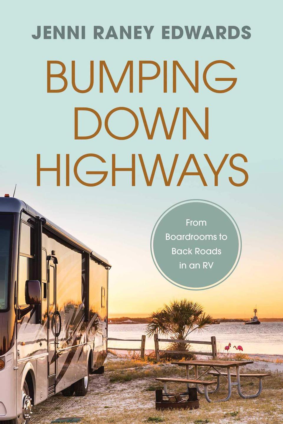 Bumping Down Highways: From Boardrooms to Back Roads in an RV by Jenni Raney Edwards
