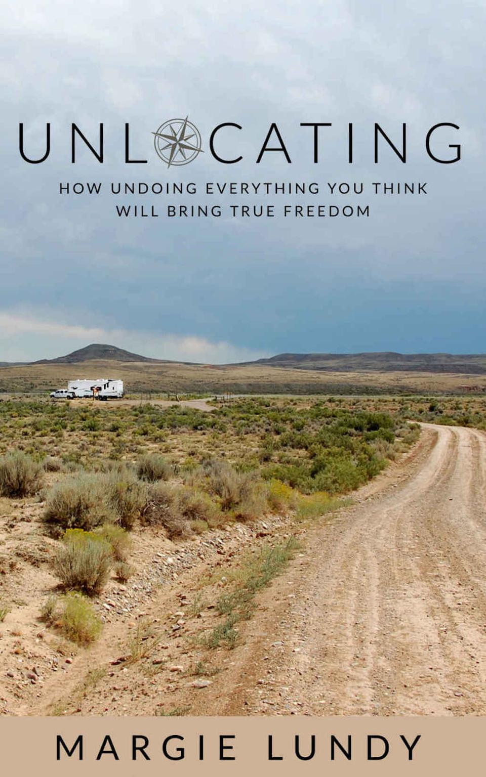 Unlocating: How Undoing Everything You Think Will Bring True Freedom by Margie Lundy