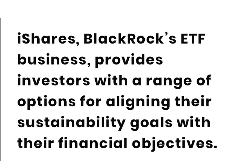 iShares, BlackRock's ETF business, provides investors with a range of options for aligning their sustainability goals with their financial objectives.