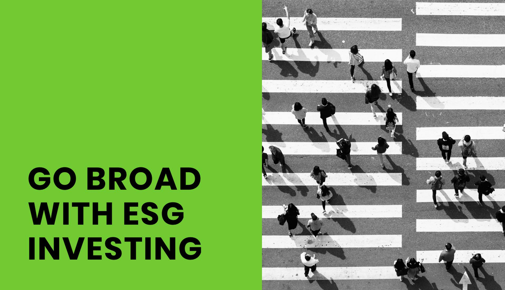 GO BROAD WITH ESG INVESTING