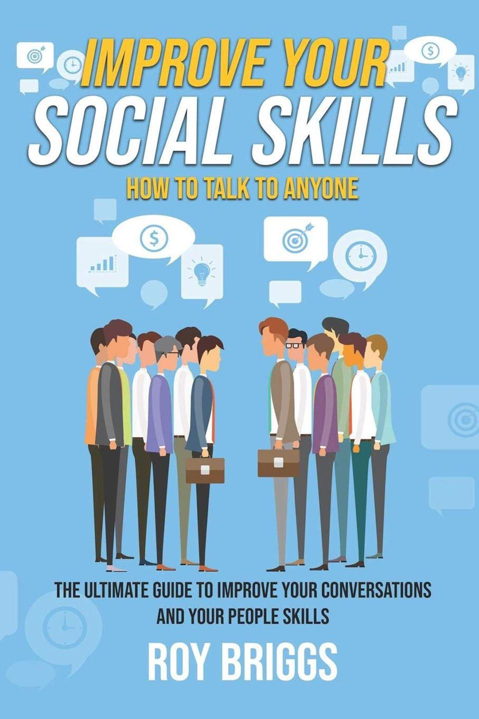Improve Your Social Skills: How to Talk to Anyone — The Ultimate Guide to Improve Your Conversations and Your People Skills by Roy Briggs