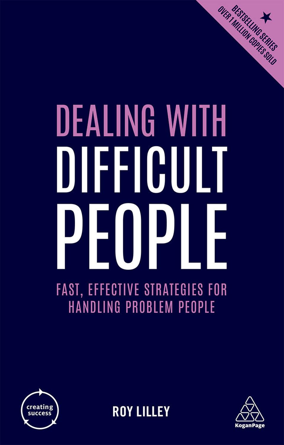 Dealing With Difficult People: Fast, Effective Strategies for Handling Problem People by Ron Lilley