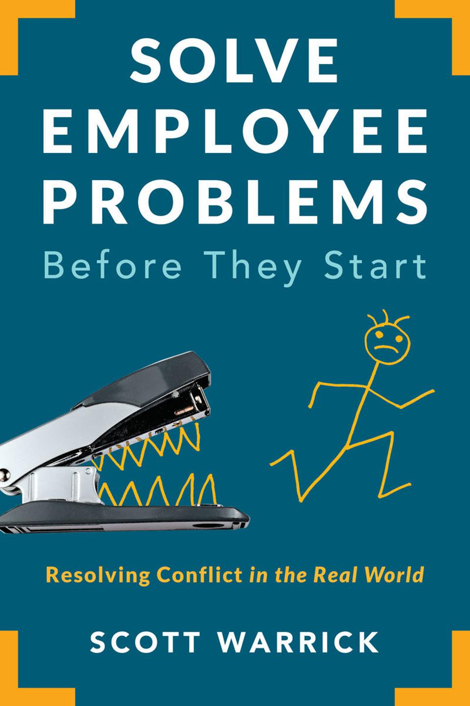 Solve Employee Problems Before They Start: Resolving Conflict in the Real World by Scott Warrick