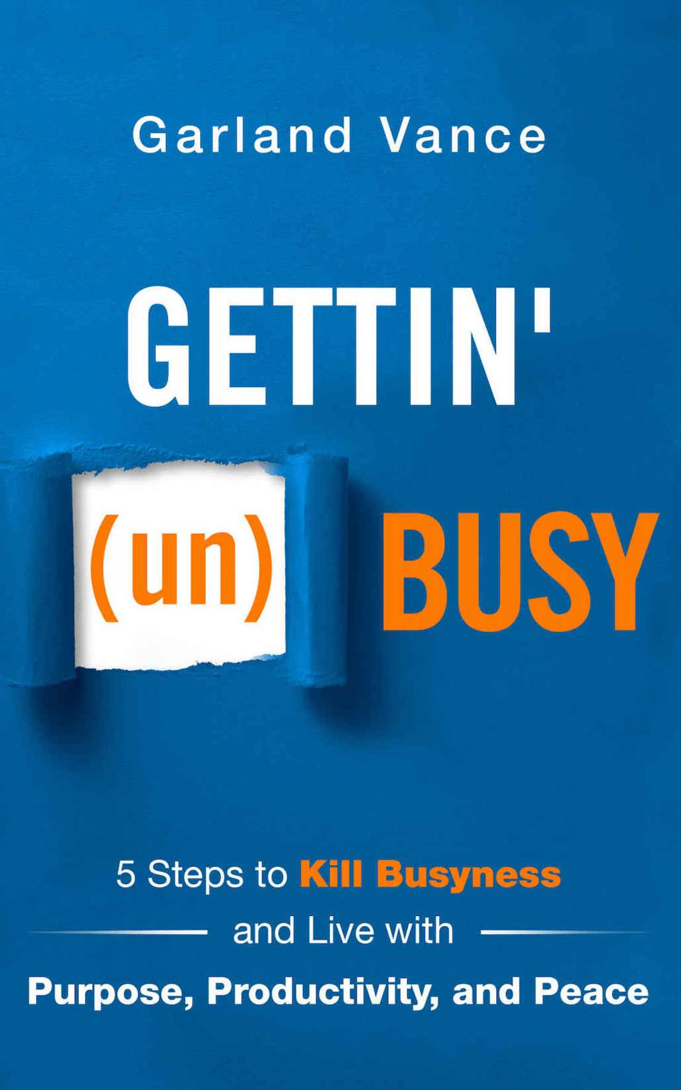Gettin' (un)Busy: 5 Steps to Kill Busyness and Live with Purpose, Productivity, and Peace by Garland Vance