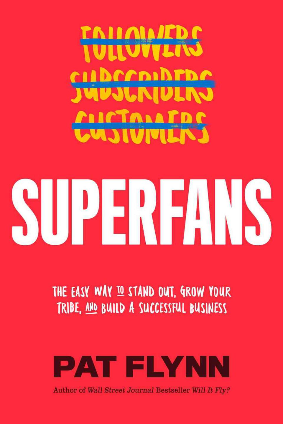Superfans: The Easy Way to Stand Out, Grow Your Tribe, and Build a Successful Business by Pat Flynn