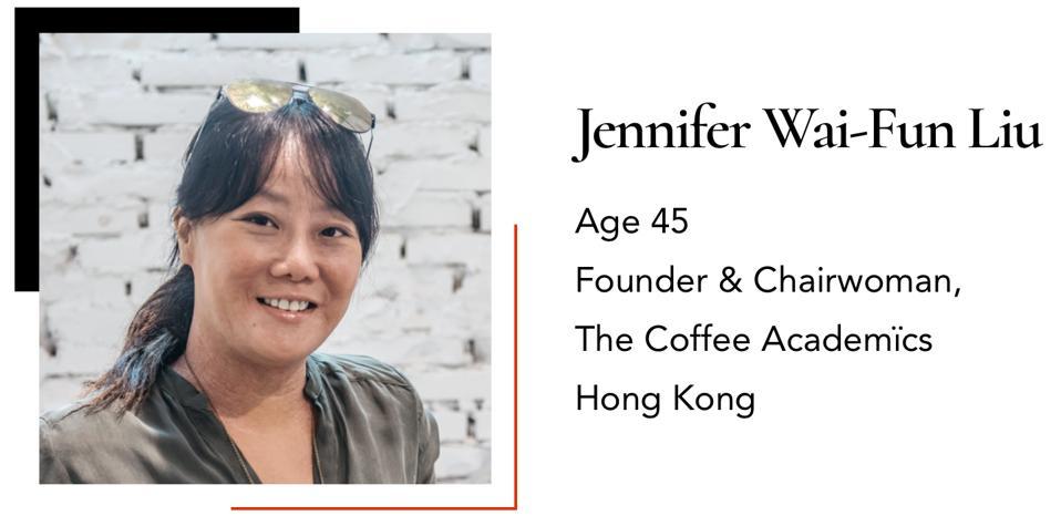 Jennifer Wai-fun Liu Age 45 Founder & Chairwoman,  The Coffee Academïcs Hong Kong