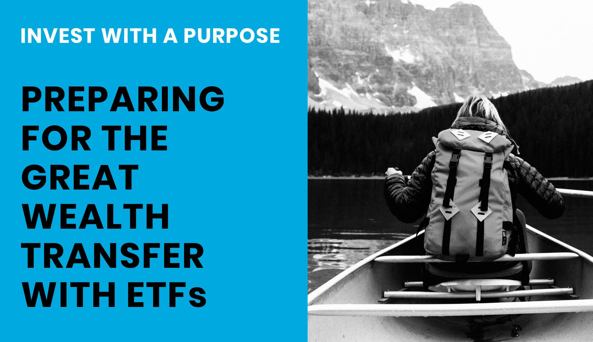 Invest With A Purpose: Preparing For The Great Wealth Transfer With ETFs
