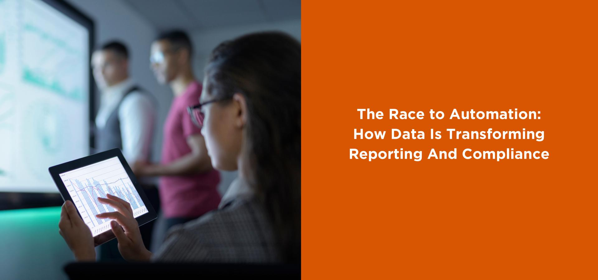The Race to Automation:  How Data Is Transforming Reporting And Compliance
