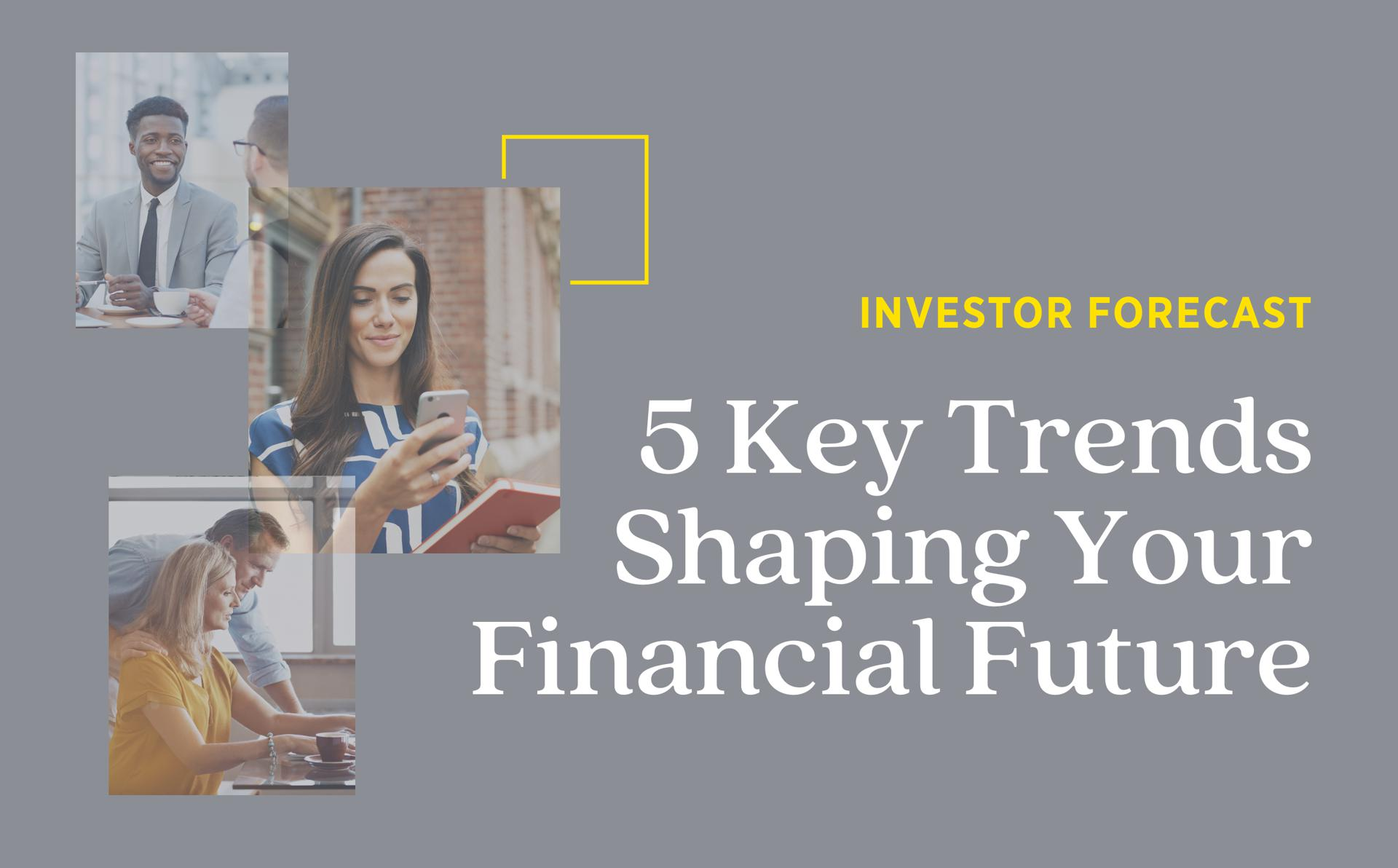 Investor Forecast: 5 Key Trends Shaping Your Financial Future