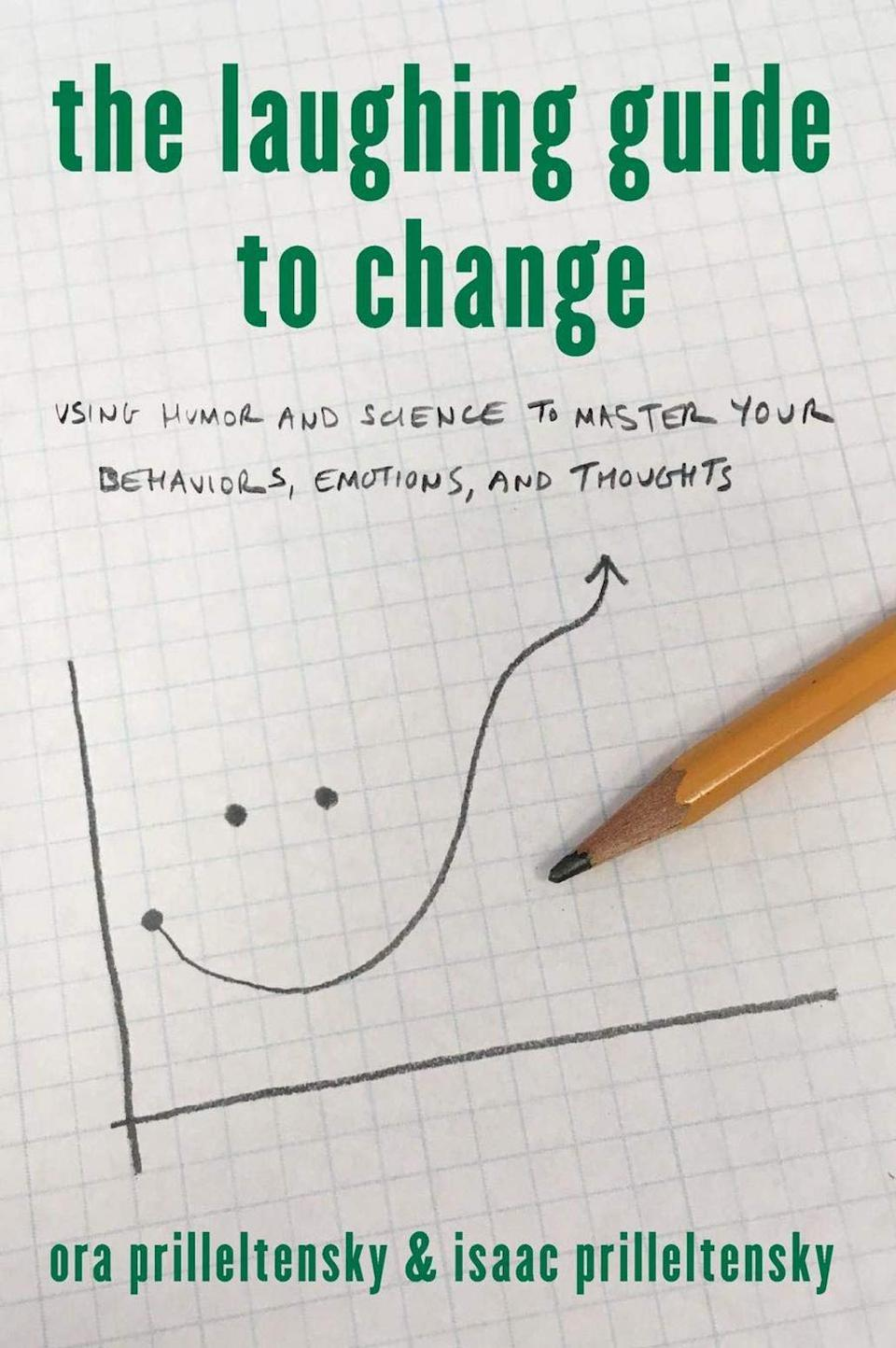The Laughing Guide to Change: Using Humor and Science to Master Your Behaviors, Emotions, and Thoughts by Ora Prilleltensky and Isaac Prilleltensky