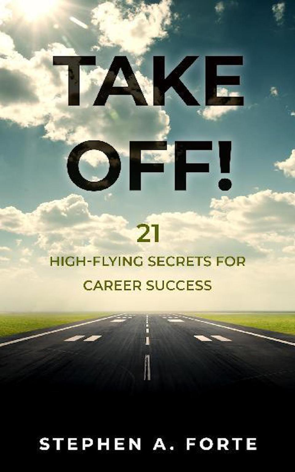 Take Off!: 21 High-Flying Secrets for Career Success by Stephen A. Forte