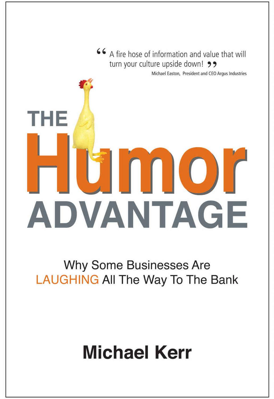 The Humor Advantage: Why Some Businesses Are Laughing All The Way To The Bank by Michael Kerr