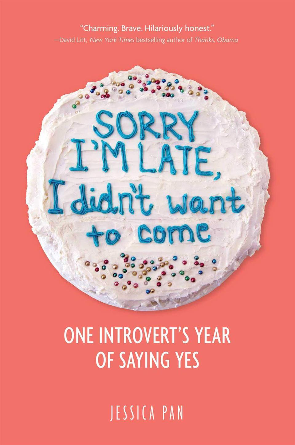 Sorry I'm Late, I Didn't Want to Come: One Introvert's Year of Saying Yes by Jessica Pan