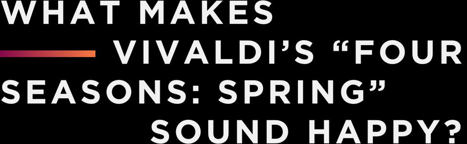 "What Makes Vivaldi's ""Four Seasons: Spring"" Sound Happy?"
