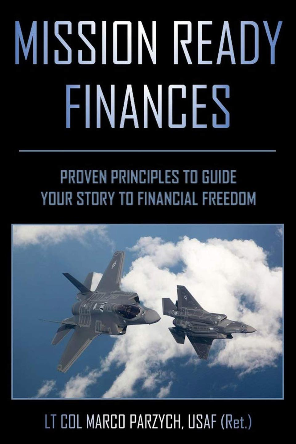 Mission Ready Finances: Proven Principles to Guide Your Story to Financial Freedom by Marco Parzych